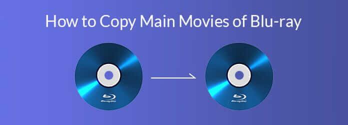 Comment copier des films principaux de Blu-ray