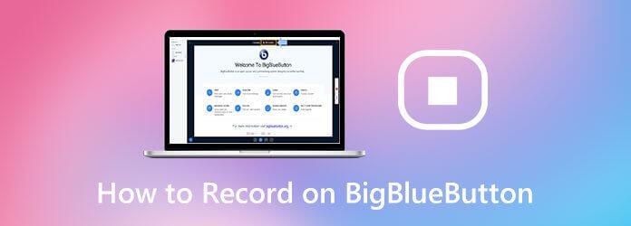 Comment enregistrer sur BigBlueButton