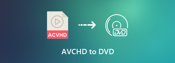 Convert AVCHD Videos to DVD