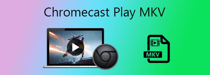Chromecast Play MKV
