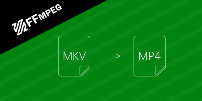 ffmpeg convert mkv to mp4
